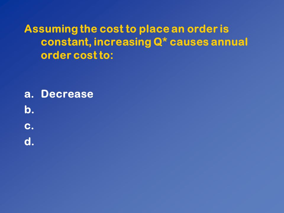 Assuming the cost to place an order is constant, increasing Q