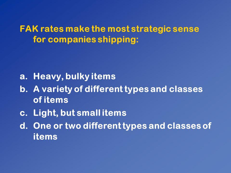 FAK rates make the most strategic sense for companies shipping: