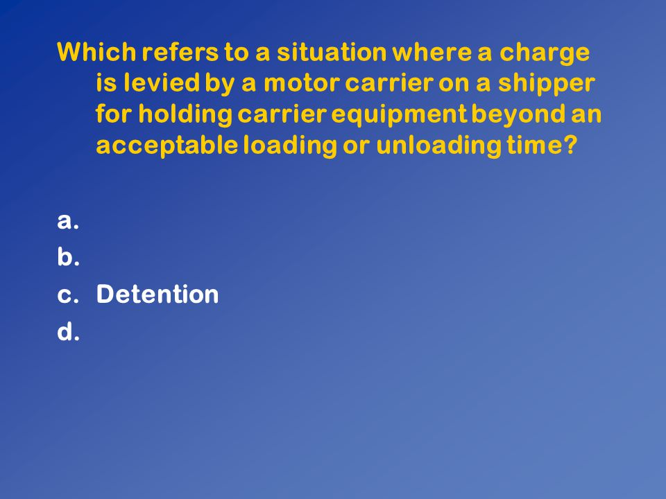 Which refers to a situation where a charge is levied by a motor carrier on a shipper for holding carrier equipment beyond an acceptable loading or unloading time
