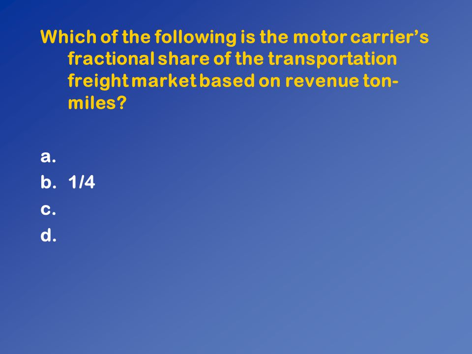 Which of the following is the motor carrier's fractional share of the transportation freight market based on revenue ton-miles