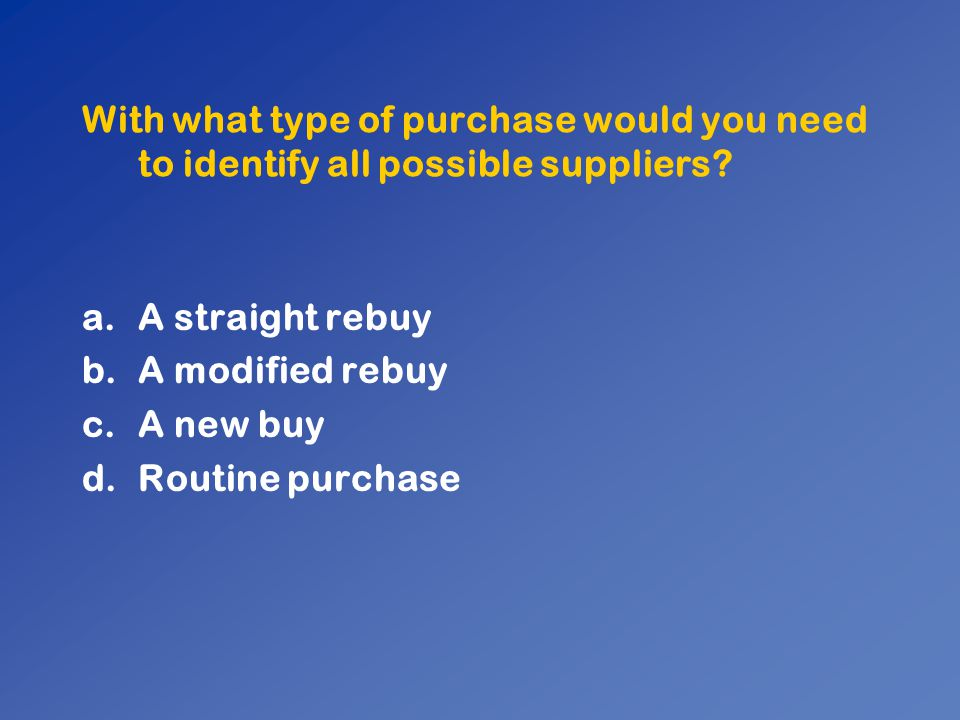 With what type of purchase would you need to identify all possible suppliers