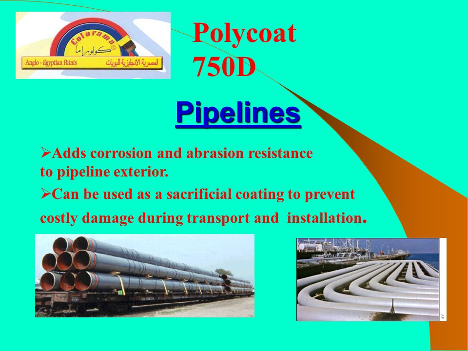 Polycoat 750D Pipelines. Adds corrosion and abrasion resistance to pipeline exterior.