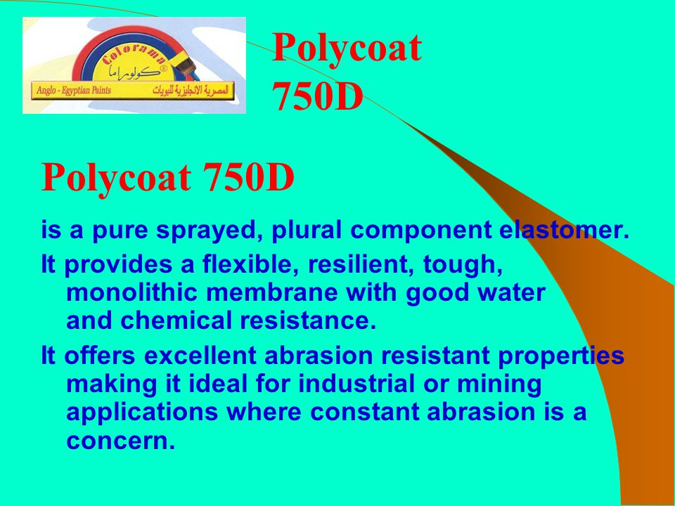 Polycoat 750D Polycoat 750D. is a pure sprayed, plural component elastomer.