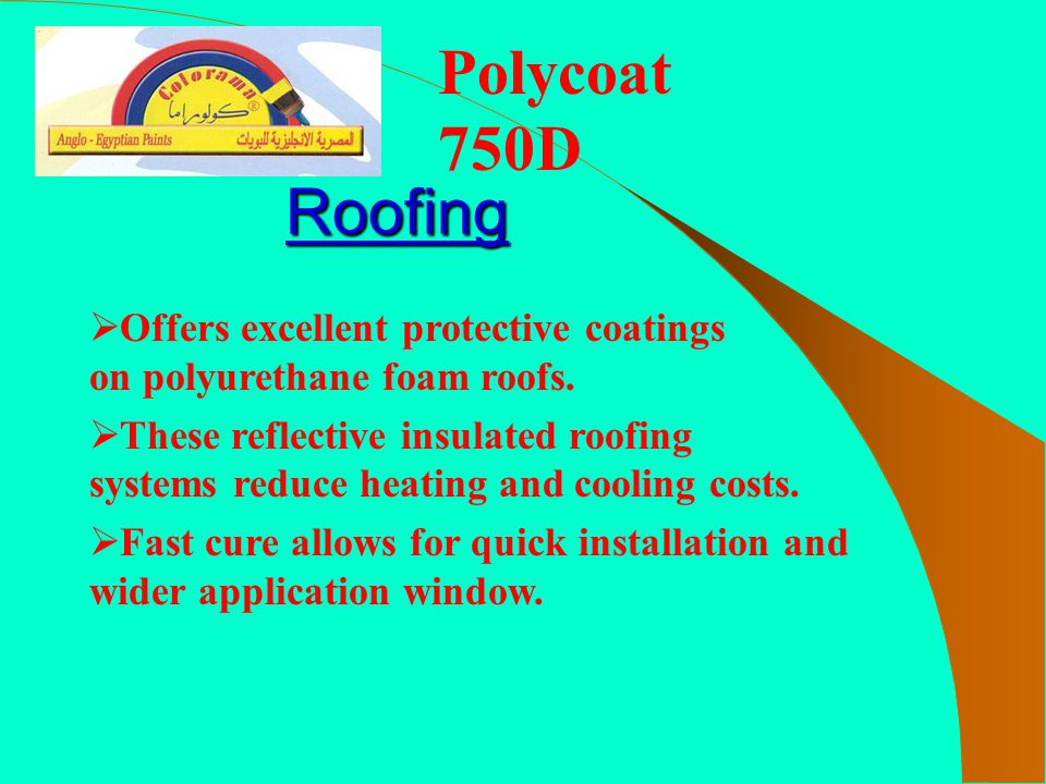 Polycoat 750D Roofing. Offers excellent protective coatings on polyurethane foam roofs.