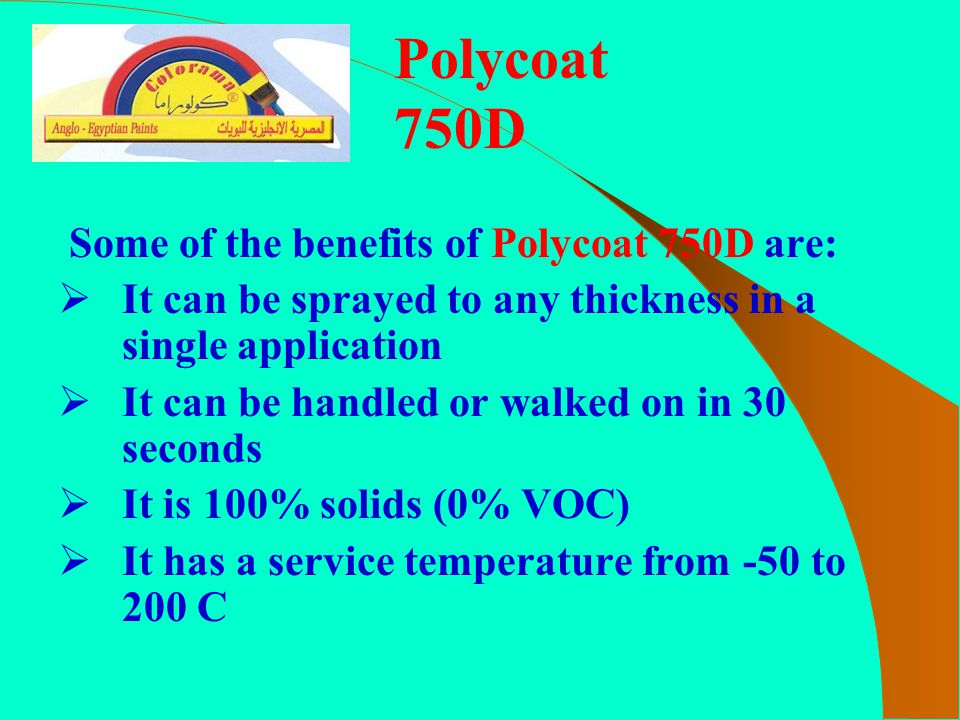 Polycoat 750D Some of the benefits of Polycoat 750D are: