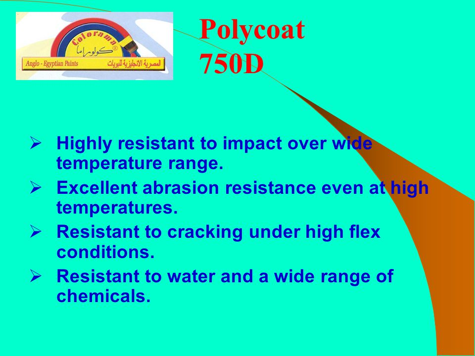 Polycoat 750D Highly resistant to impact over wide temperature range.