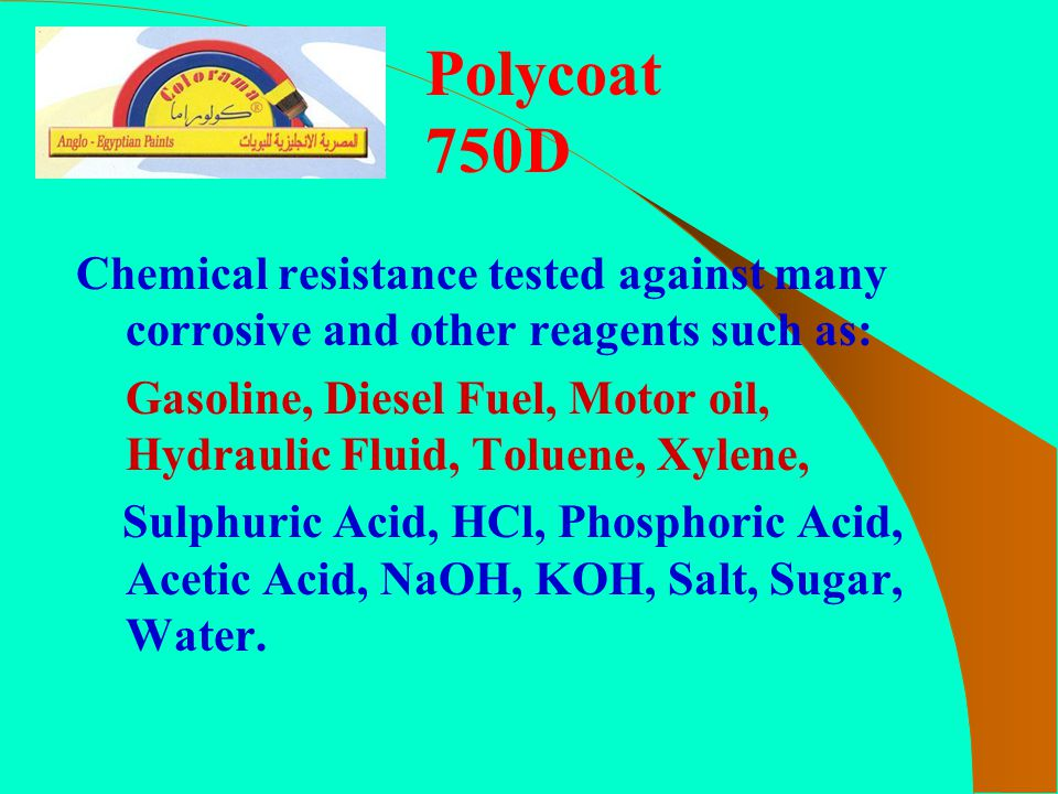 Polycoat 750D Chemical resistance tested against many corrosive and other reagents such as: