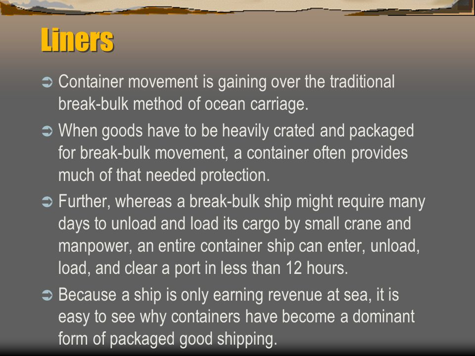 Liners Container movement is gaining over the traditional break-bulk method of ocean carriage.