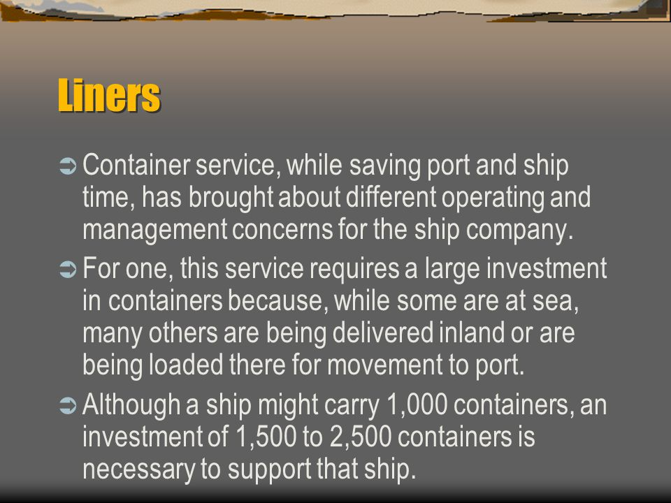 Liners Container service, while saving port and ship time, has brought about different operating and management concerns for the ship company.