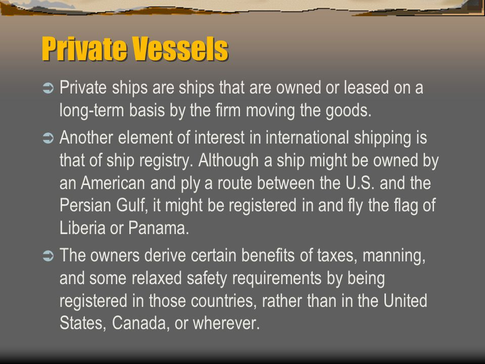 Private Vessels Private ships are ships that are owned or leased on a long-term basis by the firm moving the goods.