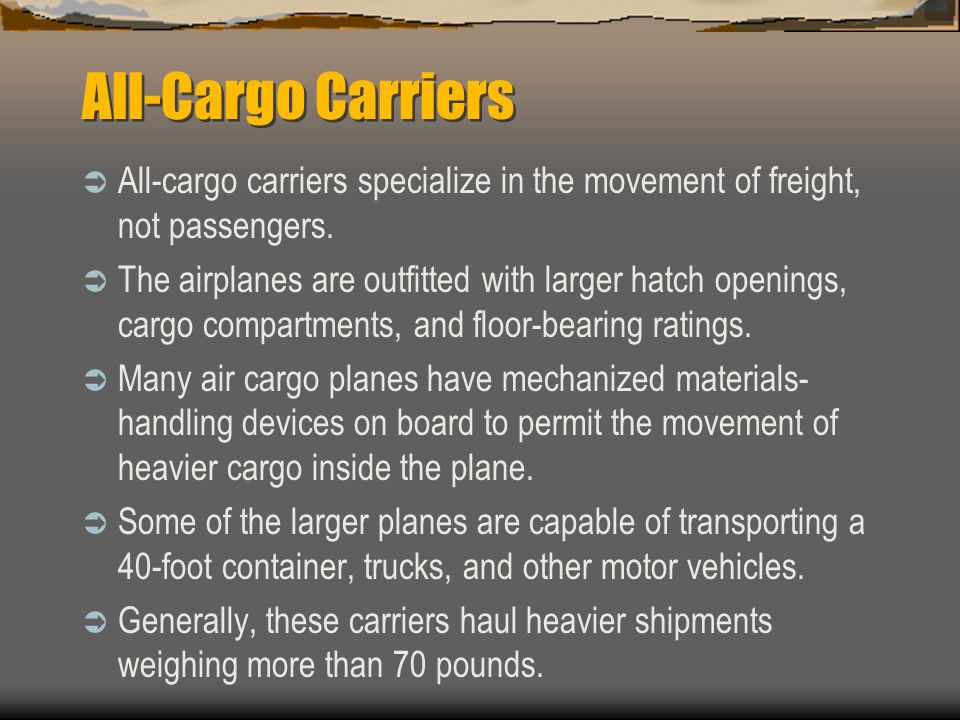 All-Cargo Carriers All-cargo carriers specialize in the movement of freight, not passengers.