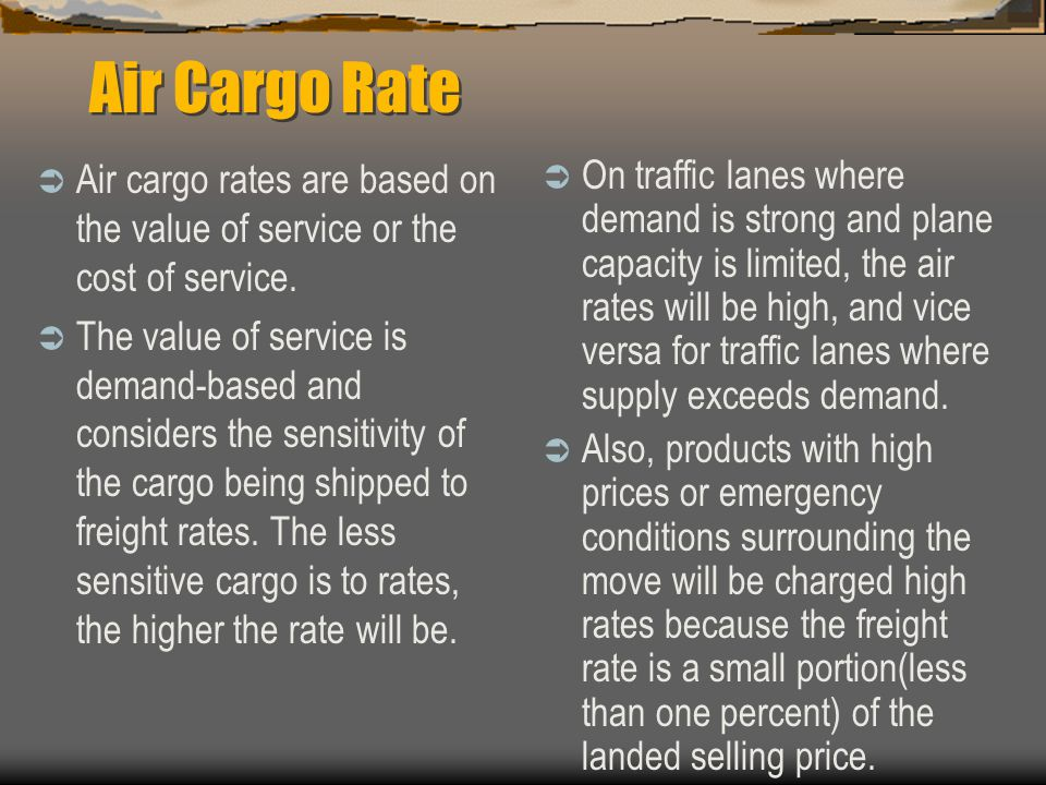 Air Cargo Rate Air cargo rates are based on the value of service or the cost of service.