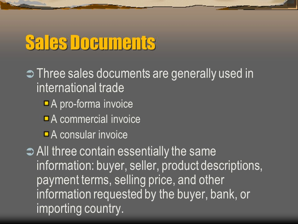 Sales Documents Three sales documents are generally used in international trade. A pro-forma invoice.
