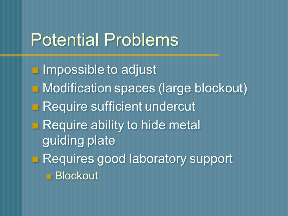 Potential Problems Impossible to adjust