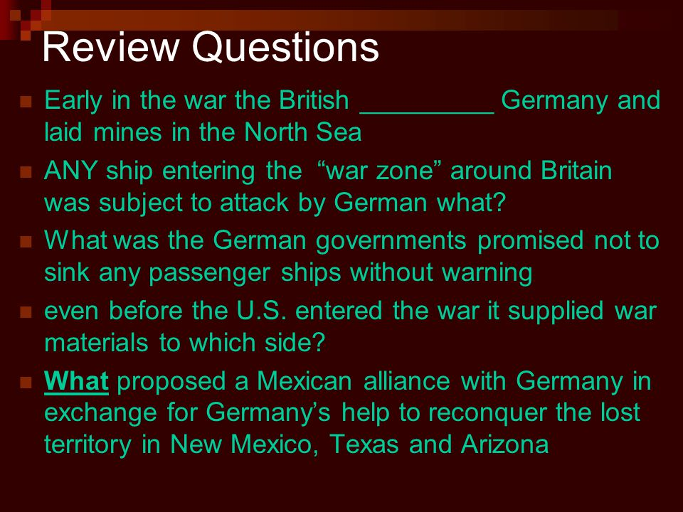 Review Questions Early in the war the British _________ Germany and laid mines in the North Sea.