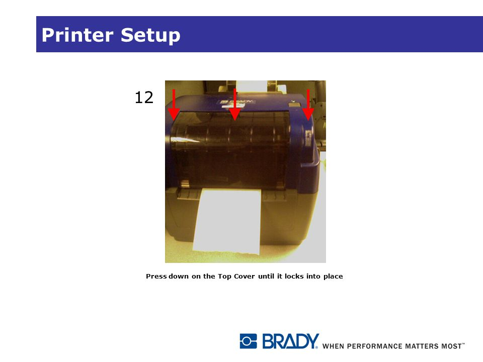 Printer Setup 12 Press down on the Top Cover until it locks into place