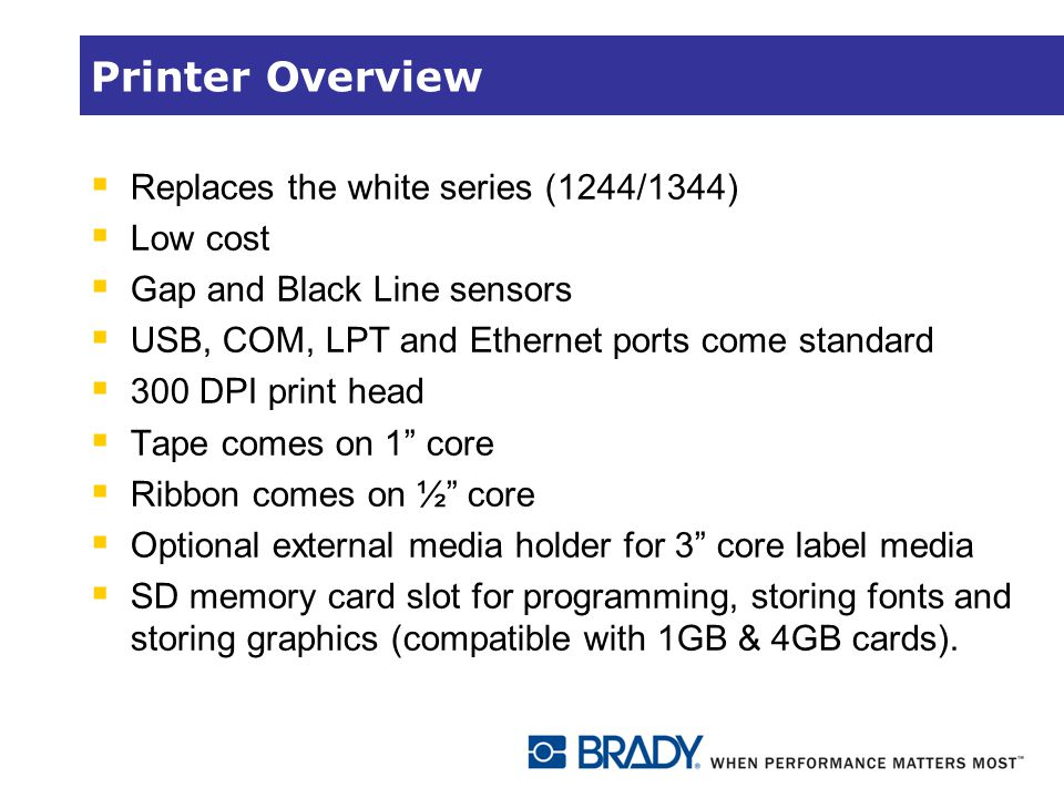 Printer Overview Replaces the white series (1244/1344) Low cost