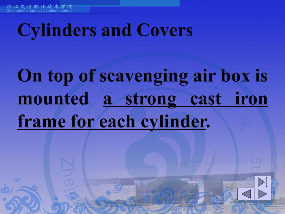 Cylinders and Covers On top of scavenging air box is mounted a strong cast iron frame for each cylinder.