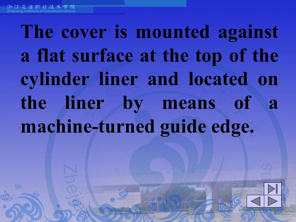 The cover is mounted against a flat surface at the top of the cylinder liner and located on the liner by means of a machine-turned guide edge.