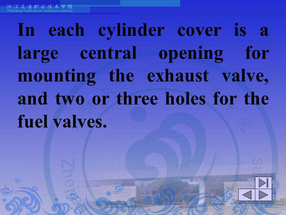 In each cylinder cover is a large central opening for mounting the exhaust valve, and two or three holes for the fuel valves.