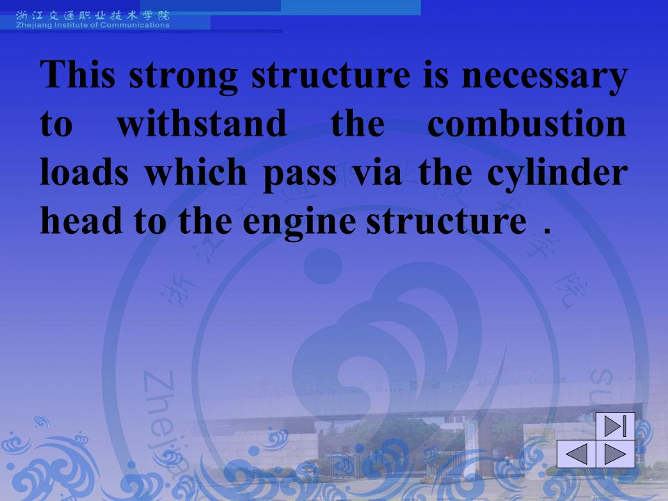 This strong structure is necessary to withstand the combustion loads which pass via the cylinder head to the engine structure.