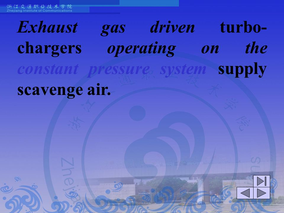 Exhaust gas driven turbo-chargers operating on the constant pressure system supply scavenge air.