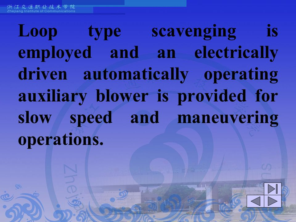Loop type scavenging is employed and an electrically driven automatically operating auxiliary blower is provided for slow speed and maneuvering operations.