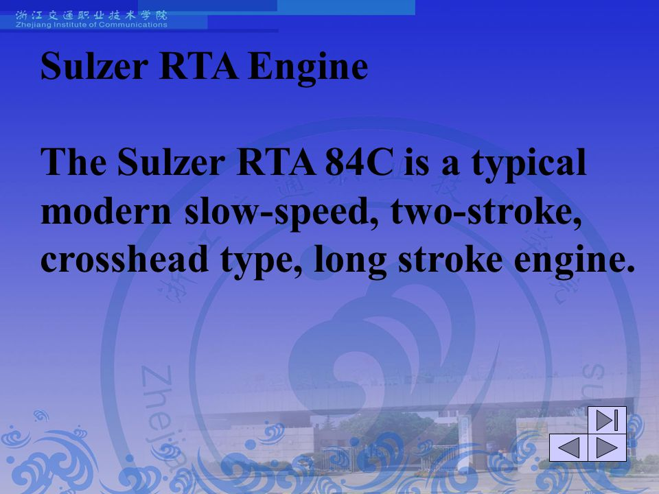 Sulzer RTA Engine The Sulzer RTA 84C is a typical modern slow-speed, two-stroke, crosshead type, long stroke engine.