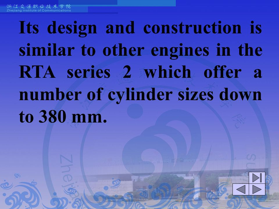 Its design and construction is similar to other engines in the RTA series 2 which offer a number of cylinder sizes down to 380 mm.