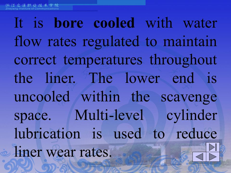 It is bore cooled with water flow rates regulated to maintain correct temperatures throughout the liner.