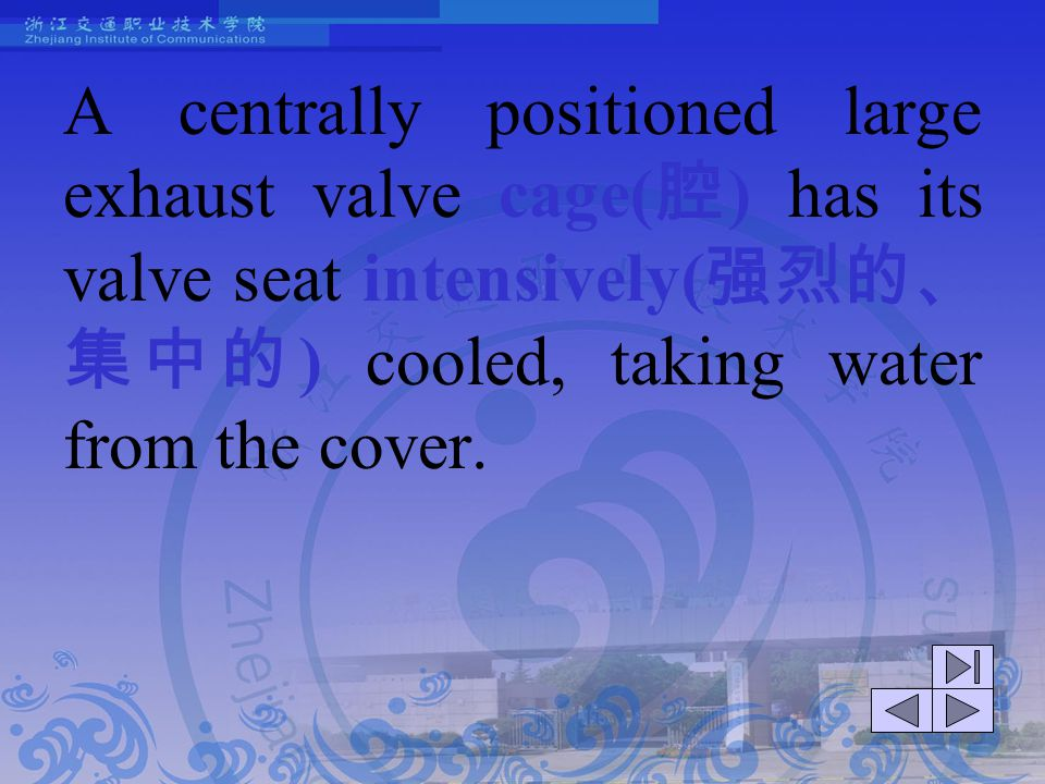 A centrally positioned large exhaust valve cage(腔) has its valve seat intensively(强烈的、集中的) cooled, taking water from the cover.