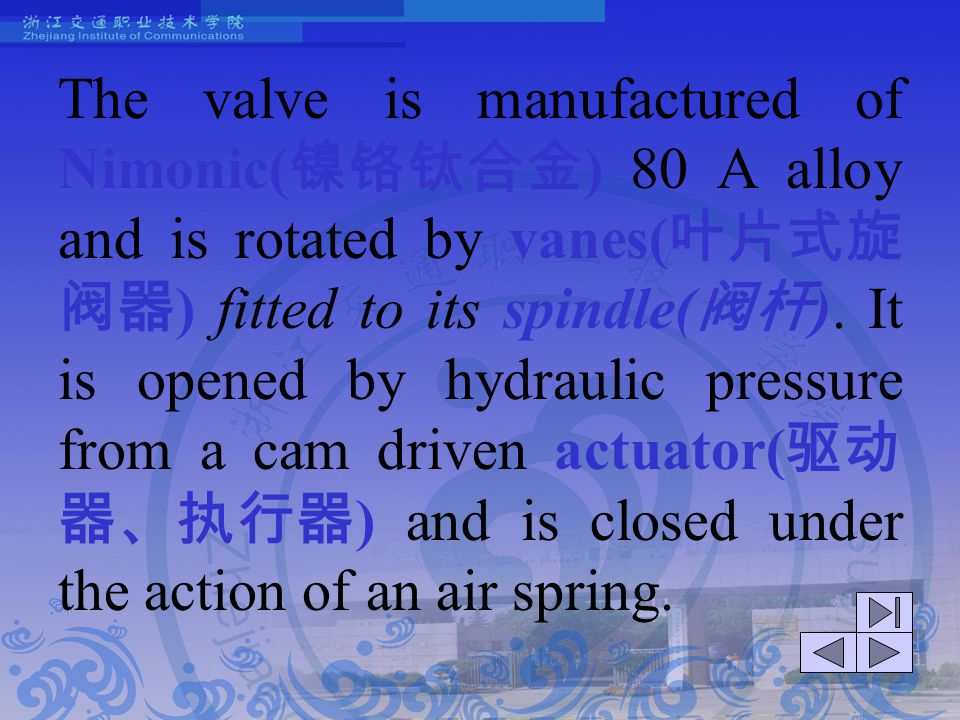The valve is manufactured of Nimonic(镍铬钛合金) 80 A alloy and is rotated by vanes(叶片式旋阀器) fitted to its spindle(阀杆).
