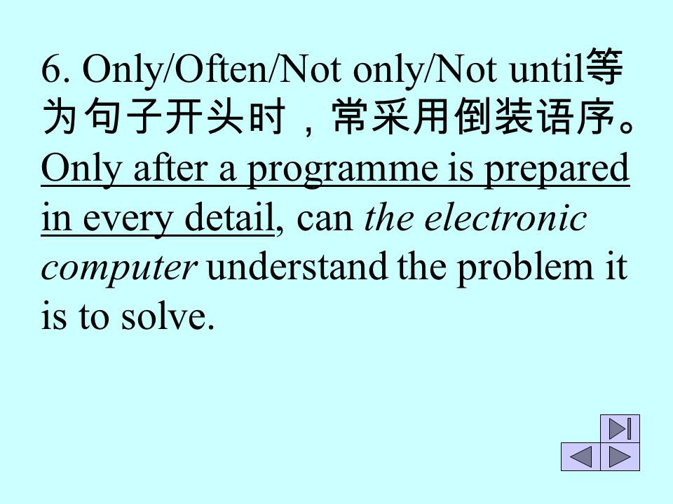 6. Only/Often/Not only/Not until等为句子开头时,常采用倒装语序。