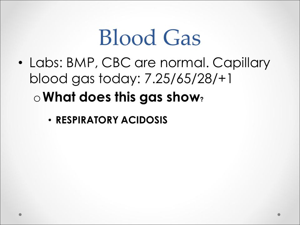 Blood Gas Labs: BMP, CBC are normal. Capillary blood gas today: 7.25/65/28/+1. What does this gas show