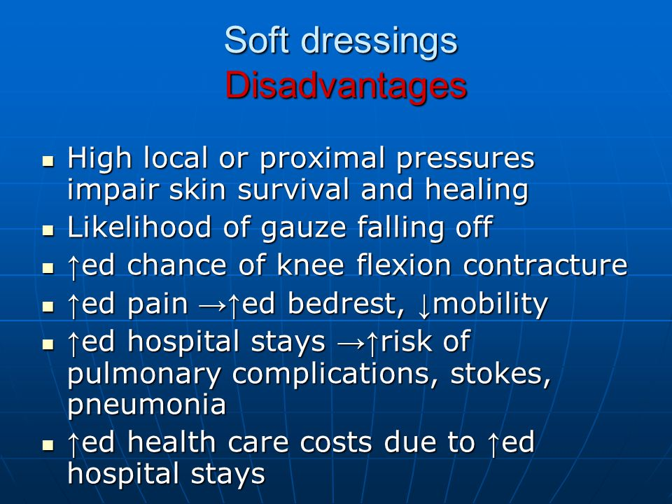 Soft dressings Disadvantages