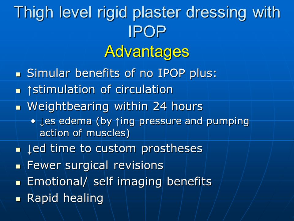 Thigh level rigid plaster dressing with IPOP Advantages