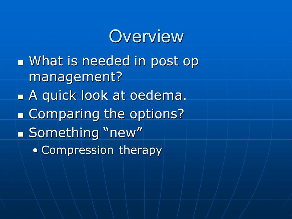 Overview What is needed in post op management A quick look at oedema.