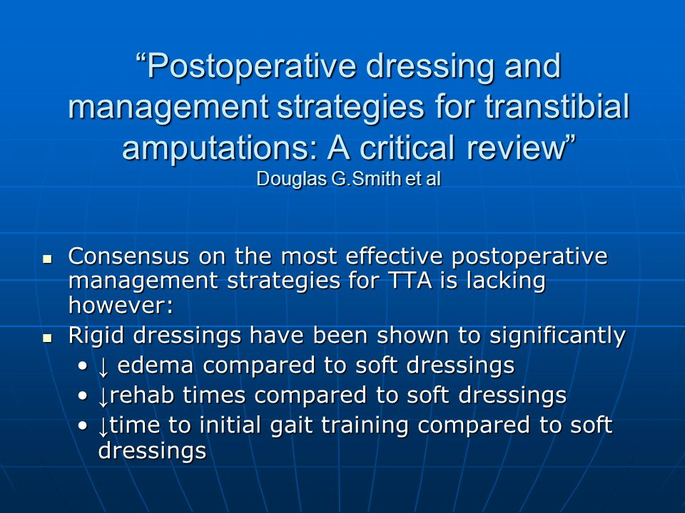 Postoperative dressing and management strategies for transtibial amputations: A critical review Douglas G.Smith et al