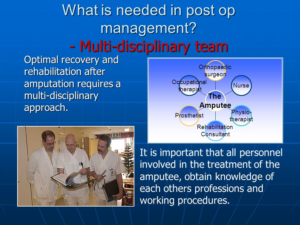 What is needed in post op management - Multi-disciplinary team