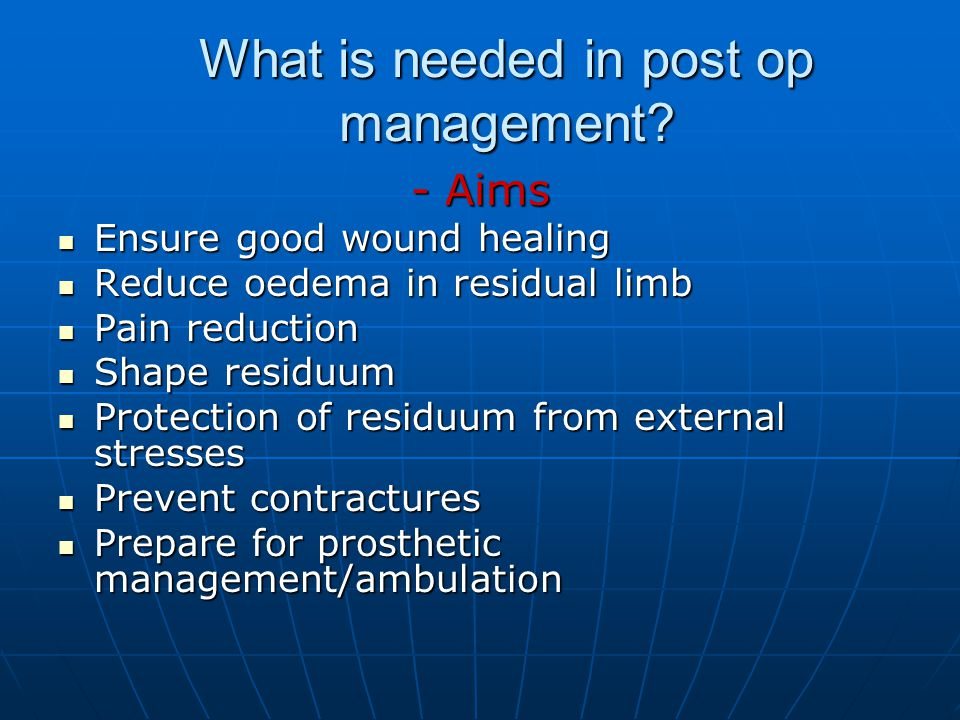 What is needed in post op management
