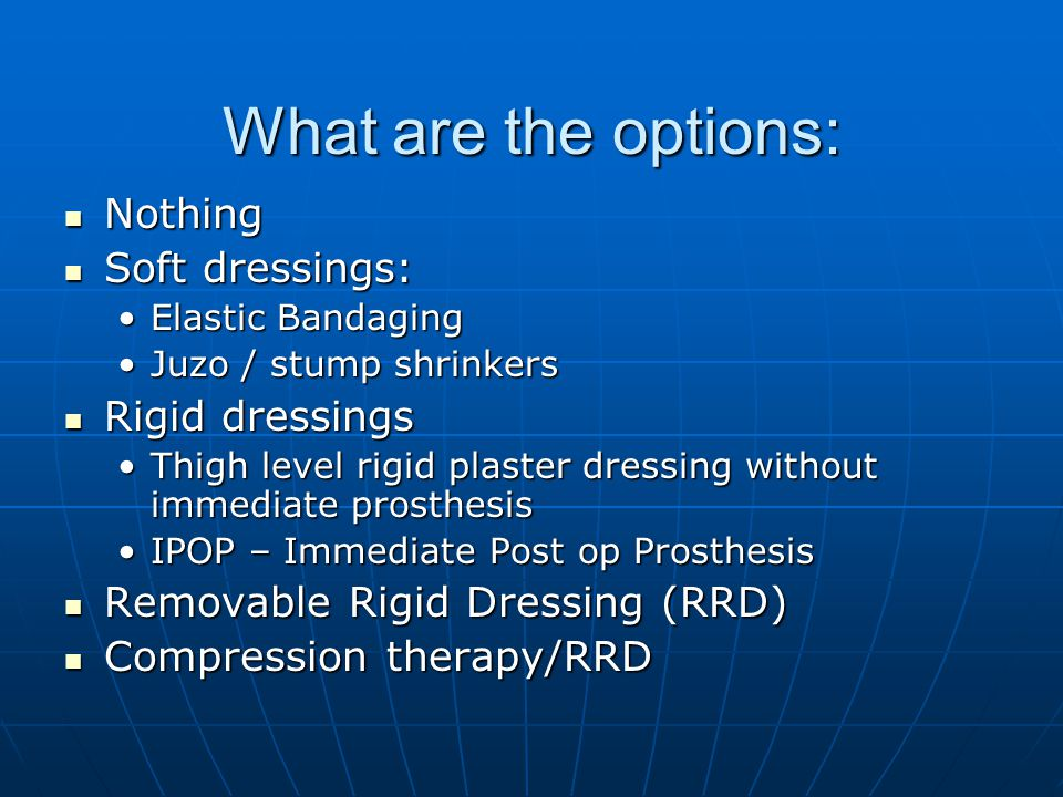 What are the options: Nothing Soft dressings: Rigid dressings