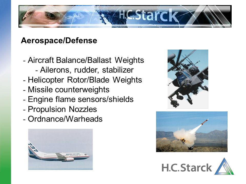 Aerospace/Defense - Aircraft Balance/Ballast Weights. - Ailerons, rudder, stabilizer. - Helicopter Rotor/Blade Weights.