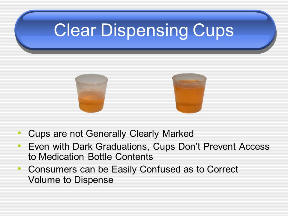 Clear Dispensing Cups Cups are not Generally Clearly Marked