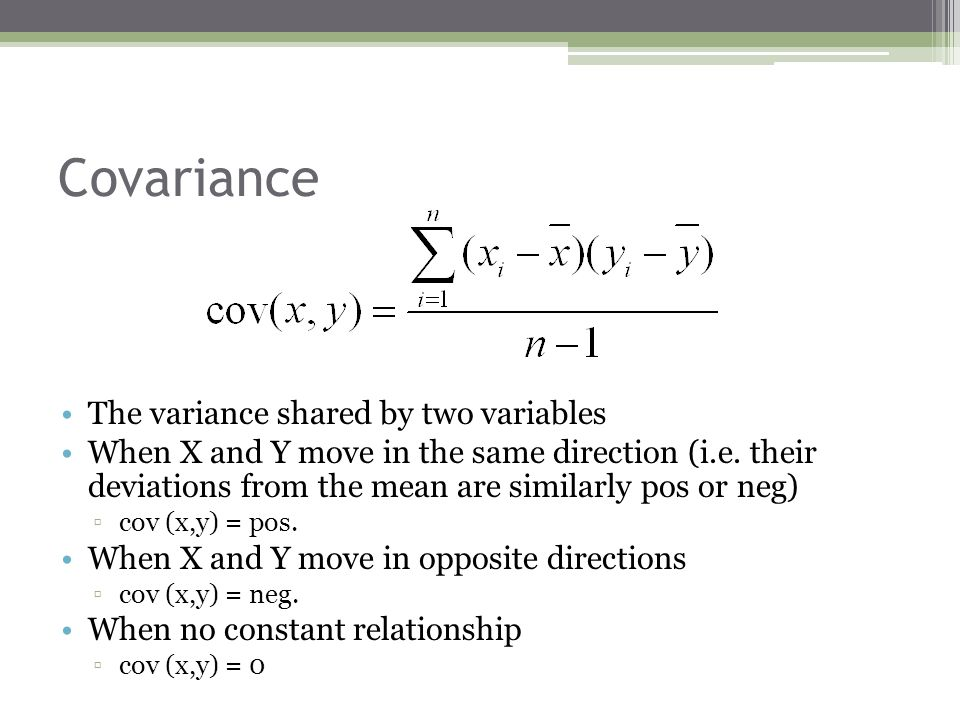 Covariance The variance shared by two variables