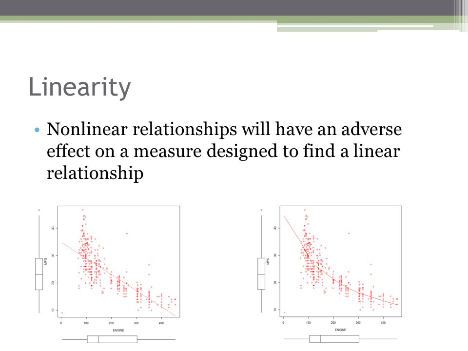 Linearity Nonlinear relationships will have an adverse effect on a measure designed to find a linear relationship.