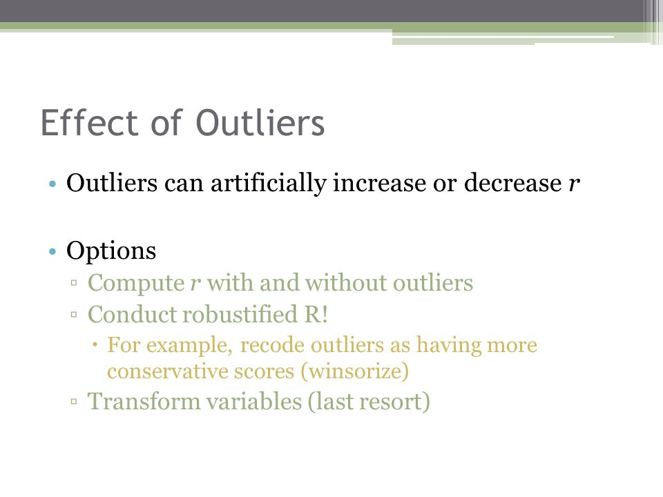 Effect of Outliers Outliers can artificially increase or decrease r