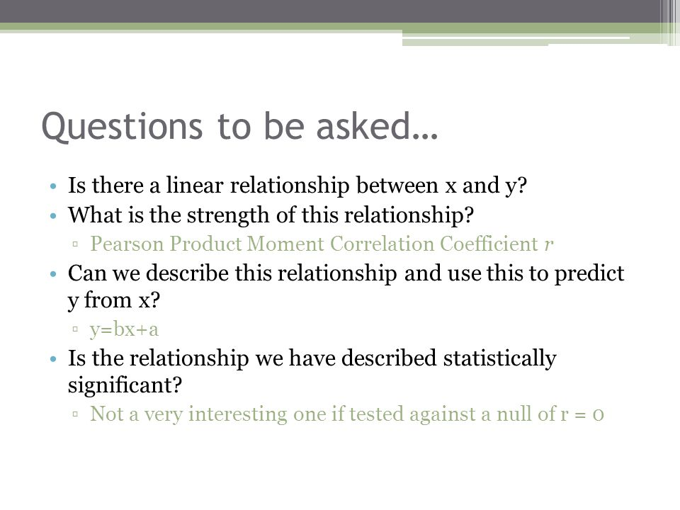 Questions to be asked… Is there a linear relationship between x and y