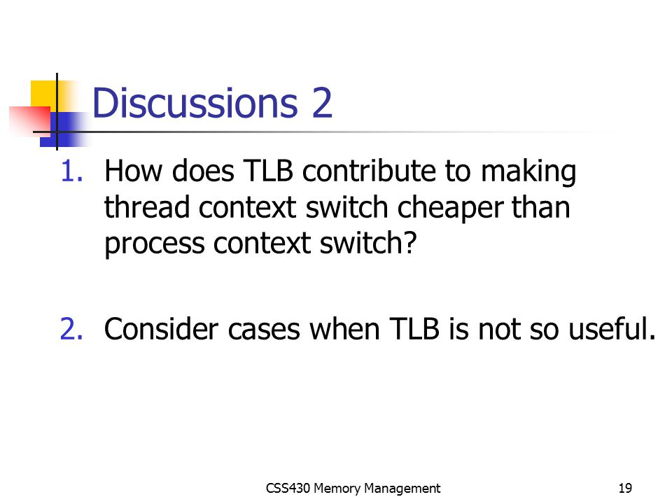 Discussions 2 How does TLB contribute to making thread context switch cheaper than process context switch