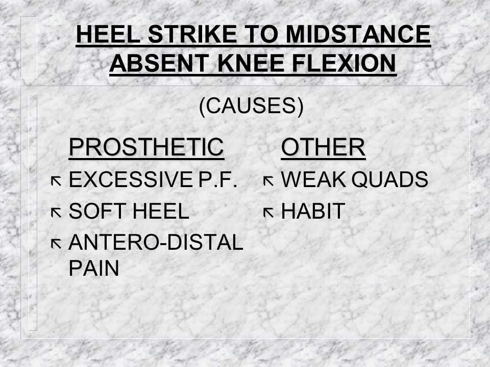 HEEL STRIKE TO MIDSTANCE ABSENT KNEE FLEXION