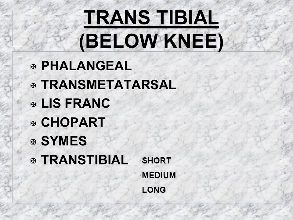 TRANS TIBIAL (BELOW KNEE)